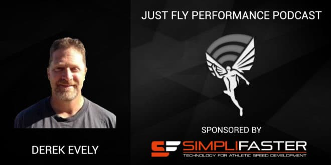 Just Fly Performance Podcast Episode #43: Derek Evely