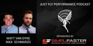 Just Fly Performance Podcast Episode 60: Matt Van Dyke and Max Schmarzo